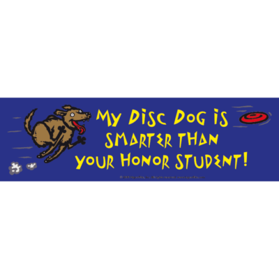 My disc dog is smarter than your honor student! (Bumper Sticker)